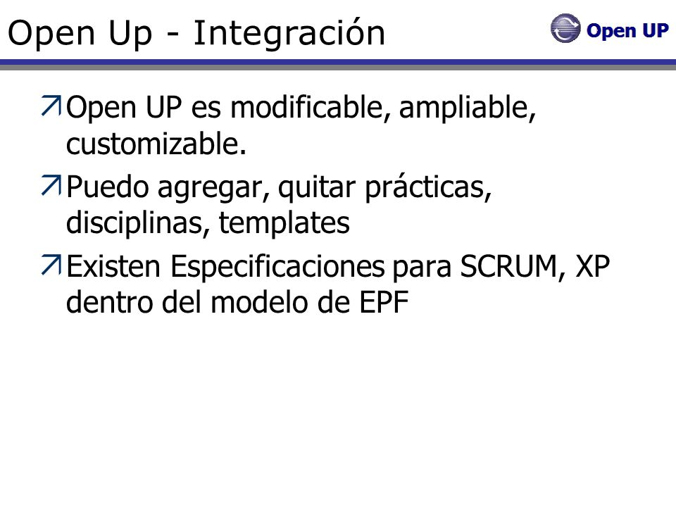 Open Up - Integración Open UP es modificable, ampliable, customizable.