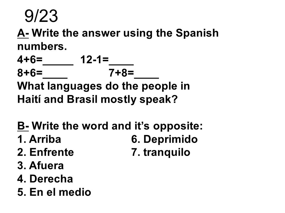9/23 A- Write the answer using the Spanish numbers. 4+6=_____ 12-1=____ 8+6=____ 7+8=____ What languages do the people in.