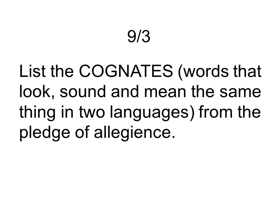 List the COGNATES (words that