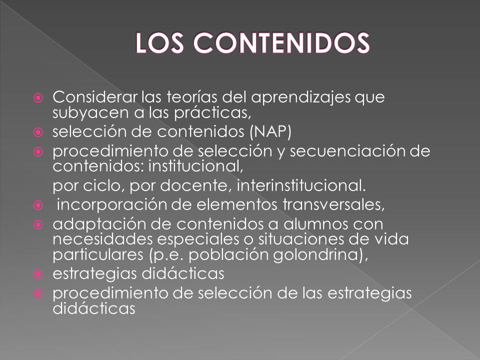 LOS CONTENIDOS Considerar las teorías del aprendizajes que subyacen a las prácticas, selección de contenidos (NAP)