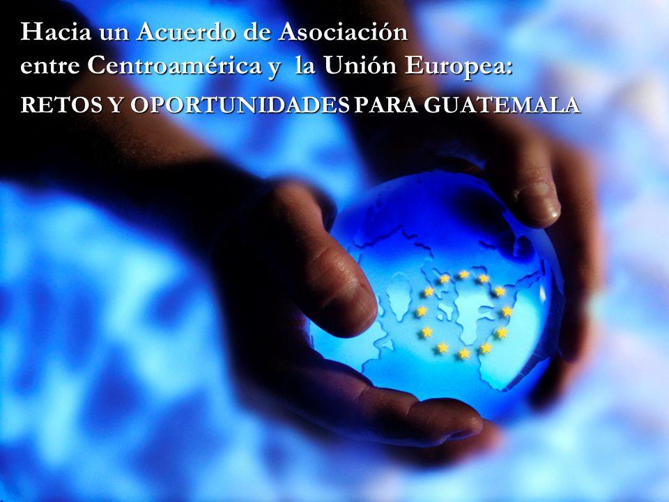 Hacia un Acuerdo de Asociación entre Centroamérica y la Unión Europea: RETOS Y OPORTUNIDADES PARA GUATEMALA