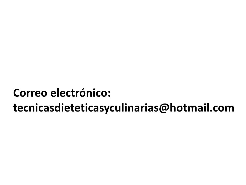 Correo electrónico: tecnicasdieteticasyculinarias@hotmail.com