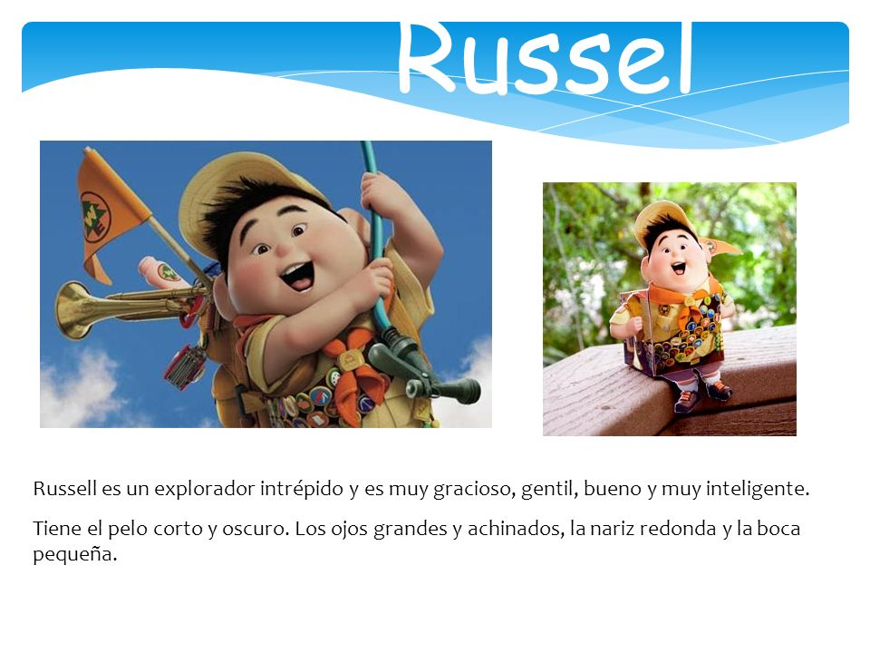 RusselRussell es un explorador intrépido y es muy gracioso, gentil, bueno y muy inteligente.