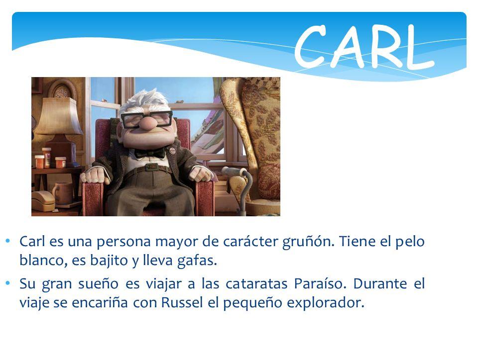 CARL Carl es una persona mayor de carácter gruñón. Tiene el pelo blanco, es bajito y lleva gafas.