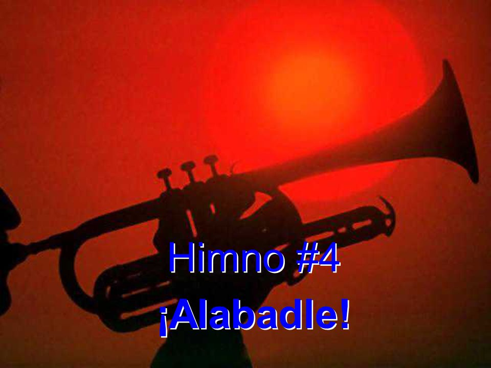 Himno #4 ¡Alabadle!