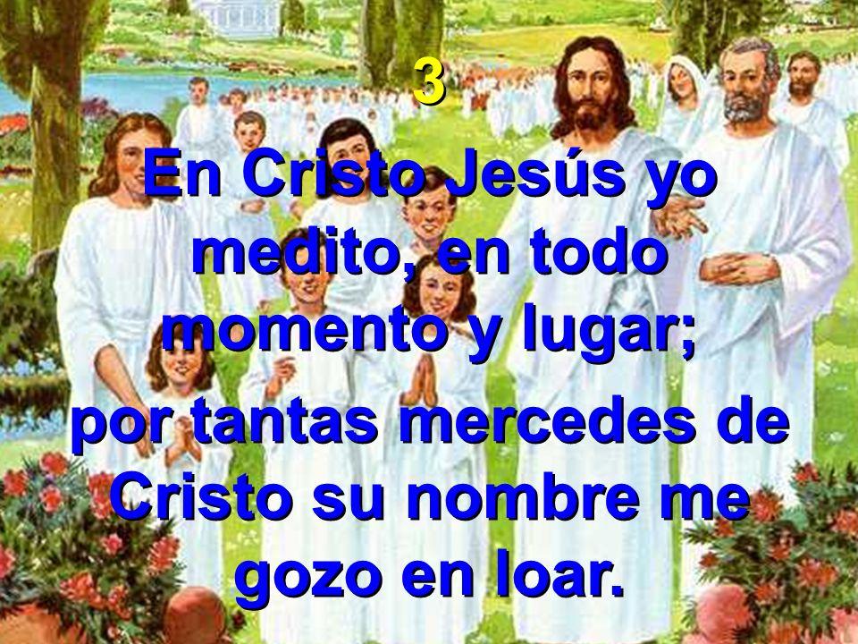En Cristo Jesús yo medito, en todo momento y lugar;