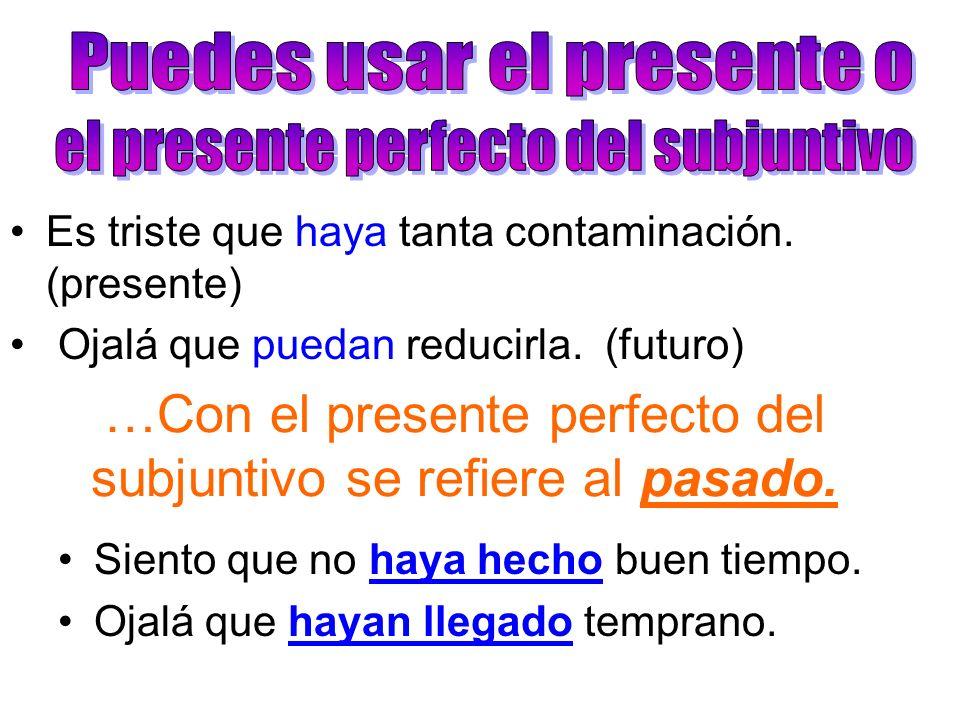 …Con el presente perfecto del subjuntivo se refiere al pasado.