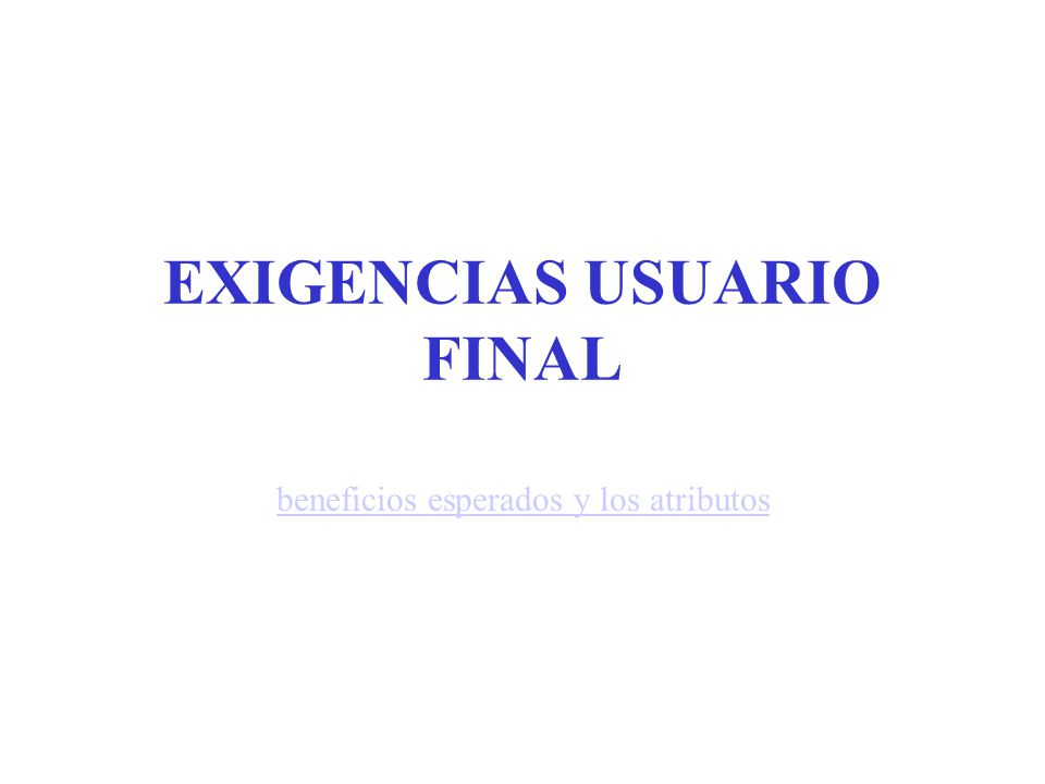 EXIGENCIAS USUARIO FINAL
