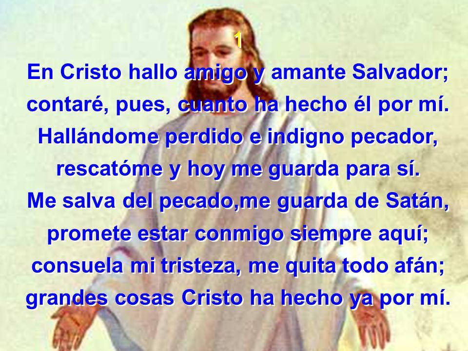 En Cristo hallo amigo y amante Salvador;