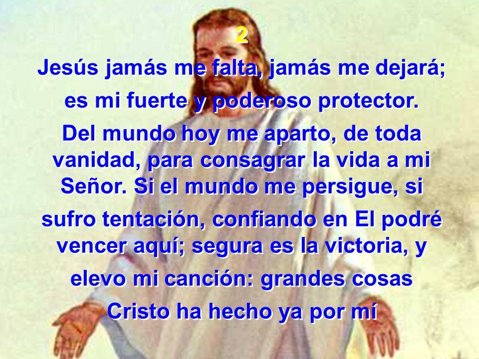 Jesús jamás me falta, jamás me dejará;