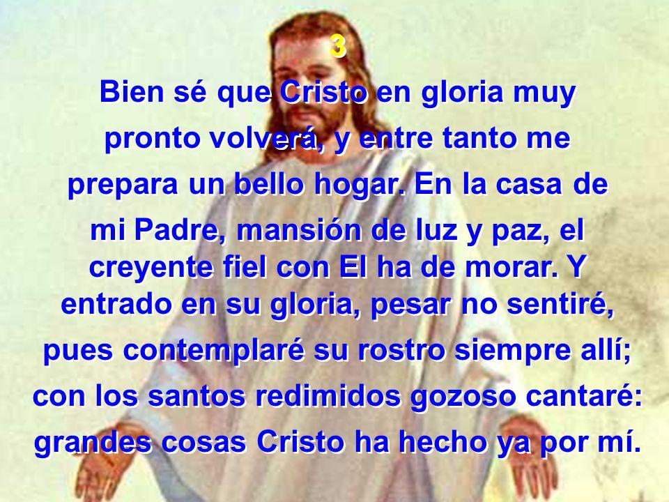 Bien sé que Cristo en gloria muy pronto volverá, y entre tanto me