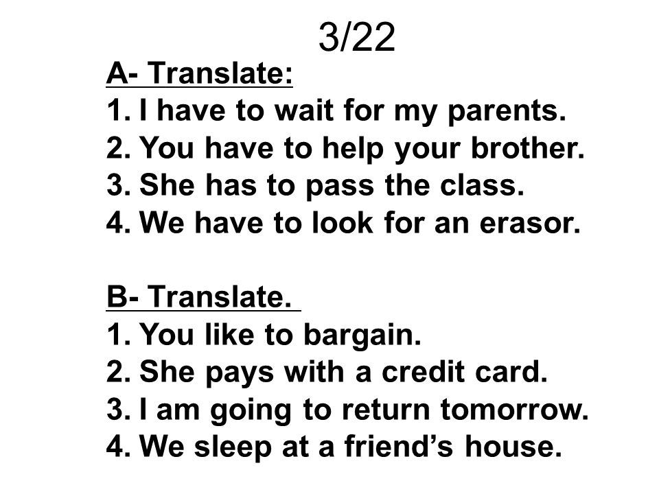 3/22 A- Translate: I have to wait for my parents.