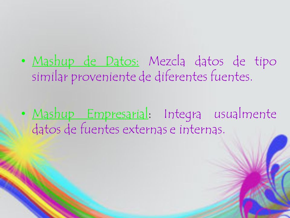 Mashup de Datos: Mezcla datos de tipo similar proveniente de diferentes fuentes.