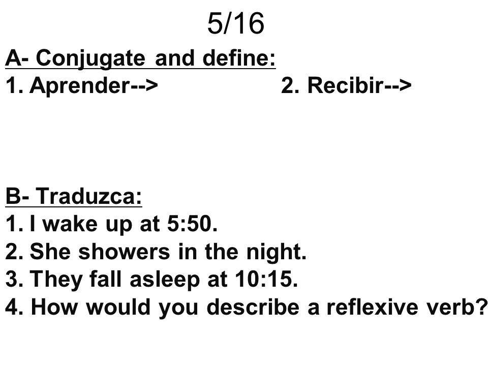 5/16 A- Conjugate and define: Aprender--> 2. Recibir-->