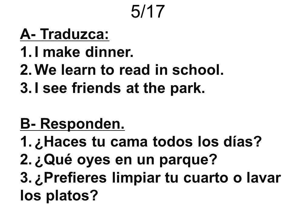 5/17 A- Traduzca: I make dinner. We learn to read in school.
