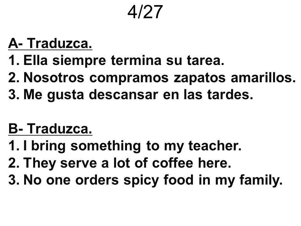 4/27 A- Traduzca. Ella siempre termina su tarea.