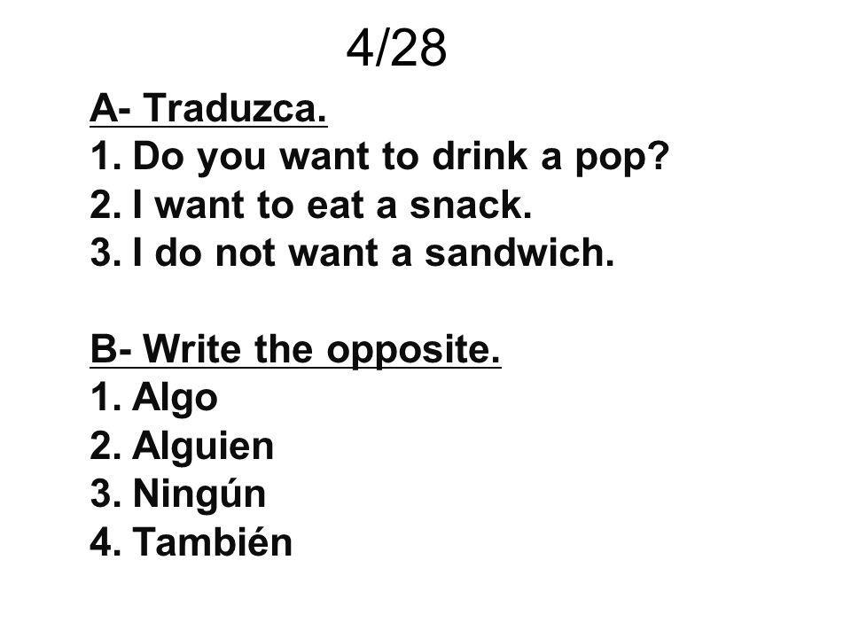4/28 A- Traduzca. Do you want to drink a pop I want to eat a snack.
