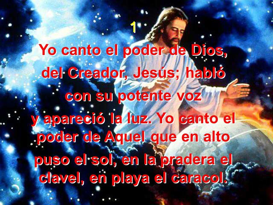 Yo canto el poder de Dios, del Creador, Jesús; habló