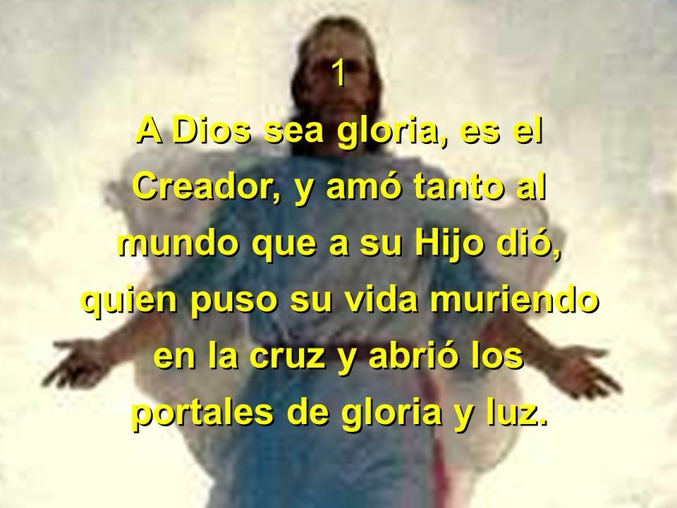 quien puso su vida muriendo portales de gloria y luz.