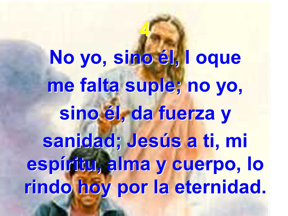 4 No yo, sino él, l oque. me falta suple; no yo, sino él, da fuerza y.