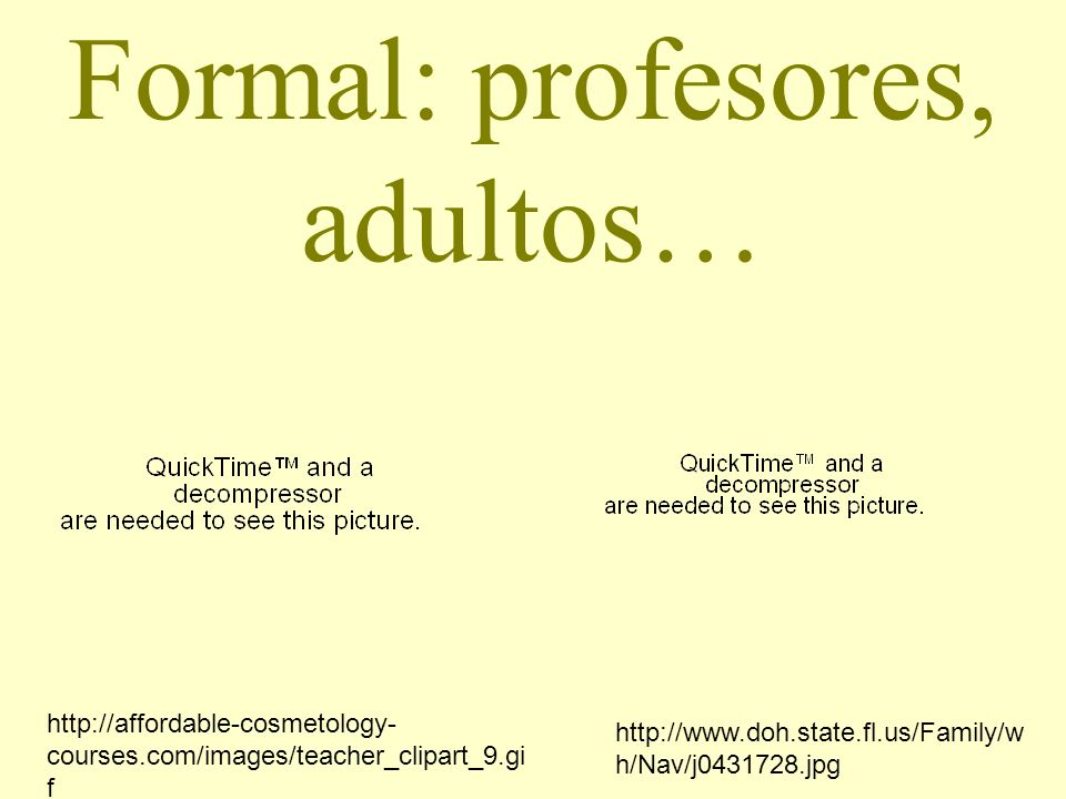 Formal: profesores, adultos…