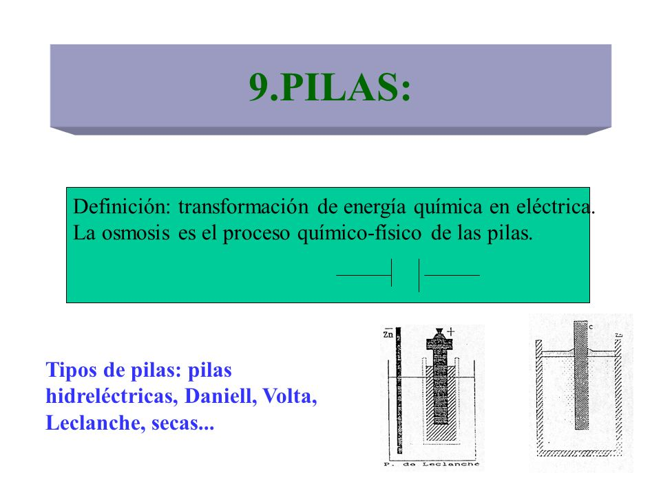 9.PILAS: Definición: transformación de energía química en eléctrica.