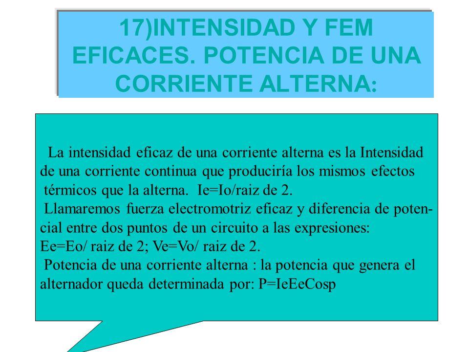 17)INTENSIDAD Y FEM EFICACES. POTENCIA DE UNA CORRIENTE ALTERNA: