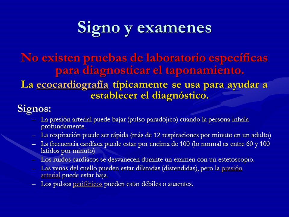 Signo y examenesNo existen pruebas de laboratorio específicas para diagnosticar el taponamiento.