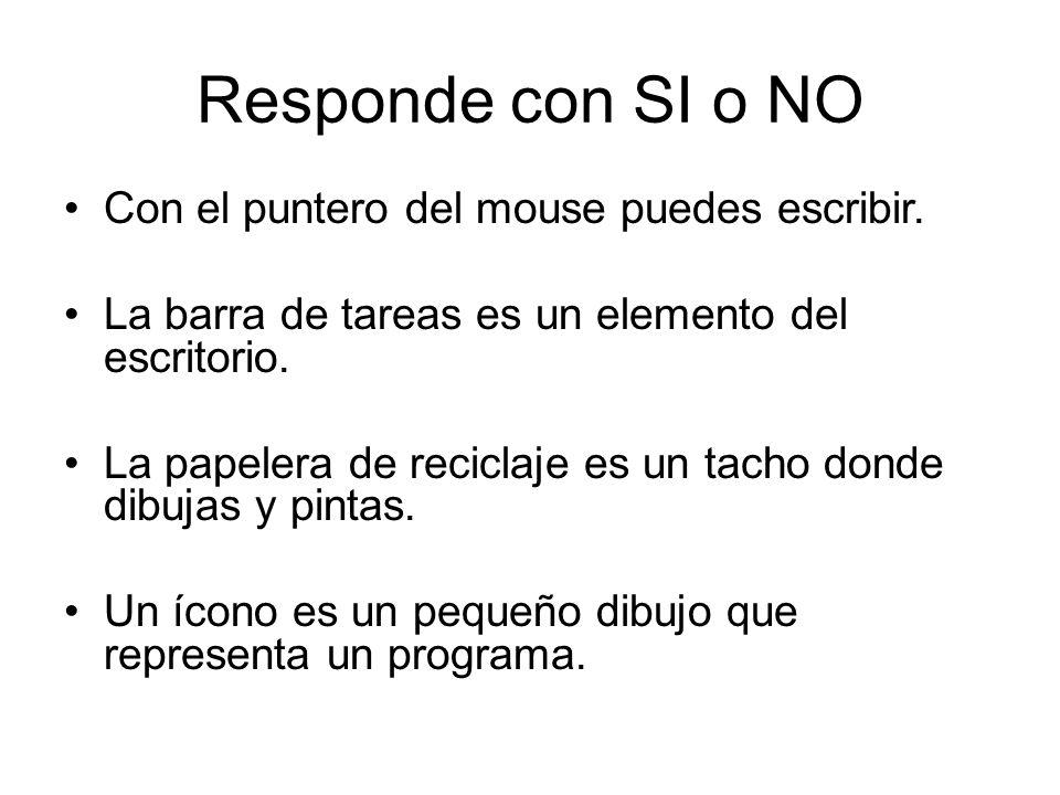 Responde con SI o NO Con el puntero del mouse puedes escribir.
