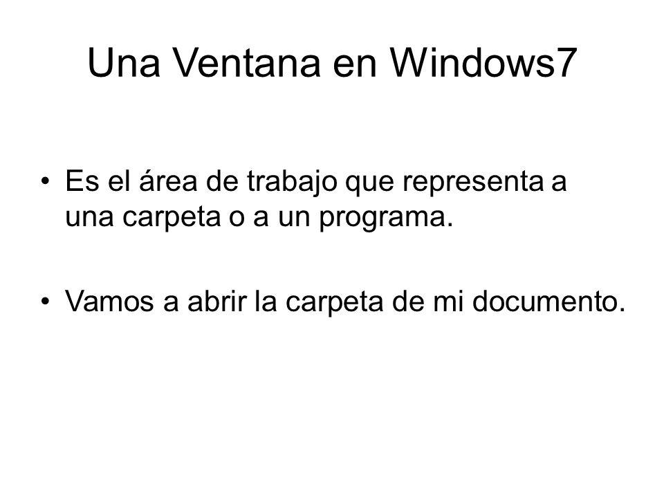 Una Ventana en Windows7 Es el área de trabajo que representa a una carpeta o a un programa.