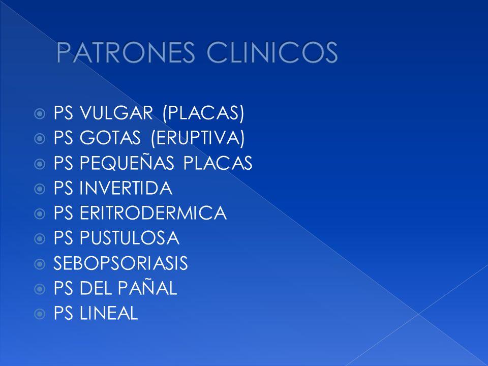 PATRONES CLINICOS PS VULGAR (PLACAS) PS GOTAS (ERUPTIVA)