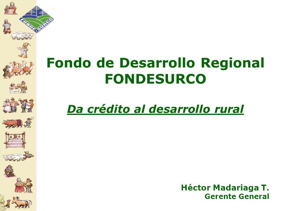 Fondo de Desarrollo Regional Da crédito al desarrollo rural