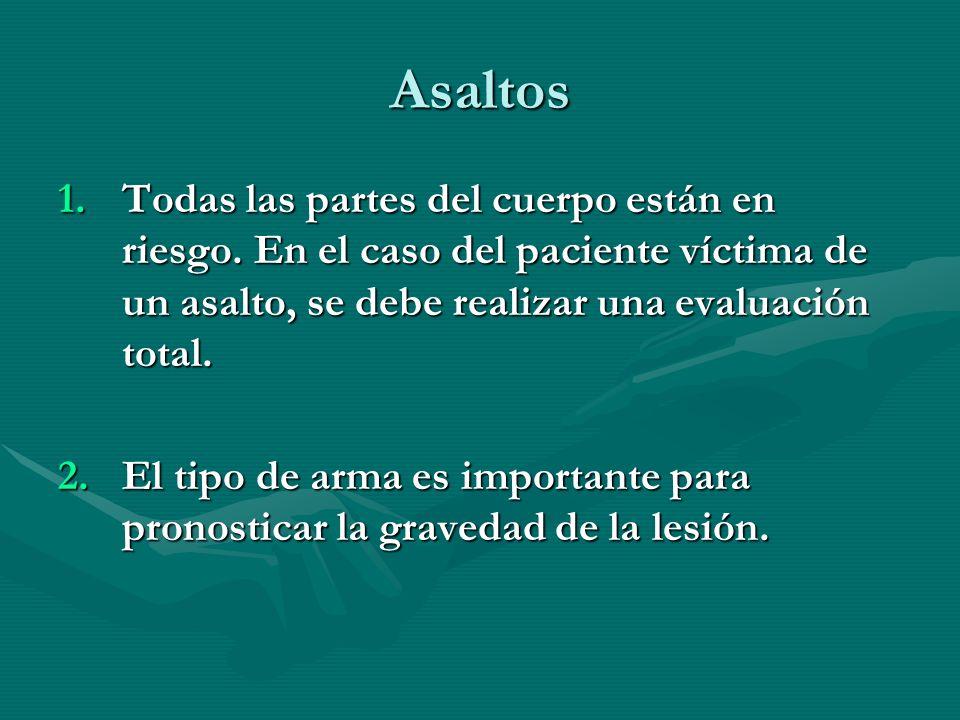 Asaltos Todas las partes del cuerpo están en riesgo. En el caso del paciente víctima de un asalto, se debe realizar una evaluación total.