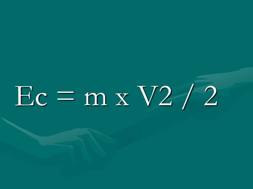 Ec = m x V2 / 2