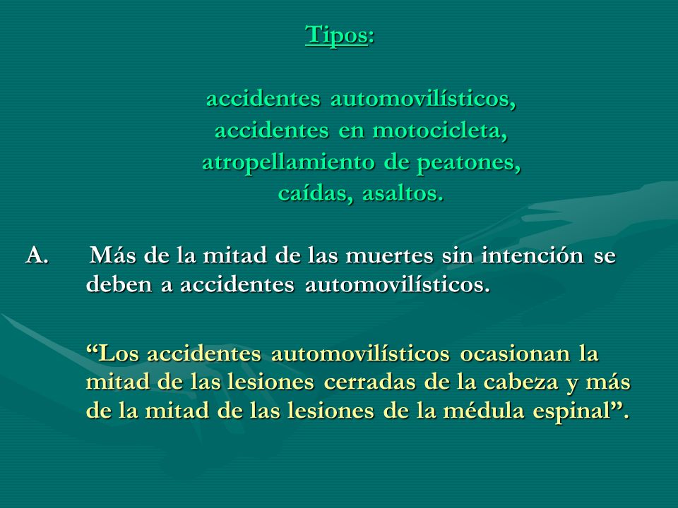 Tipos: accidentes automovilísticos, accidentes en motocicleta, atropellamiento de peatones, caídas, asaltos.