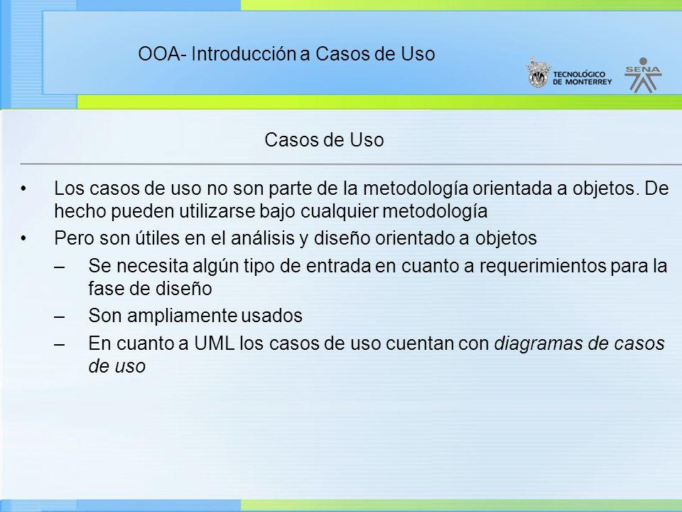 Casos de Uso Los casos de uso no son parte de la metodología orientada a objetos. De hecho pueden utilizarse bajo cualquier metodología.