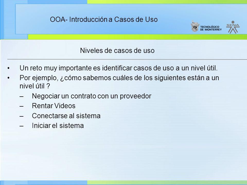 Niveles de casos de uso Un reto muy importante es identificar casos de uso a un nivel útil.