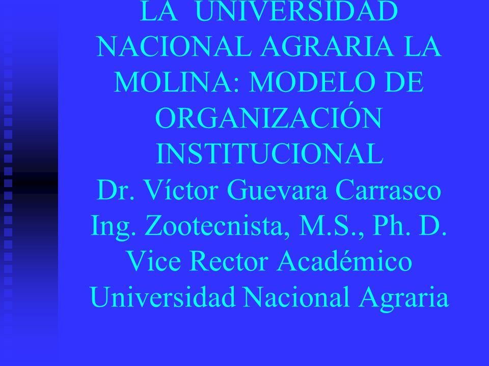 LA UNIVERSIDAD NACIONAL AGRARIA LA MOLINA: MODELO DE ORGANIZACIÓN INSTITUCIONAL Dr.