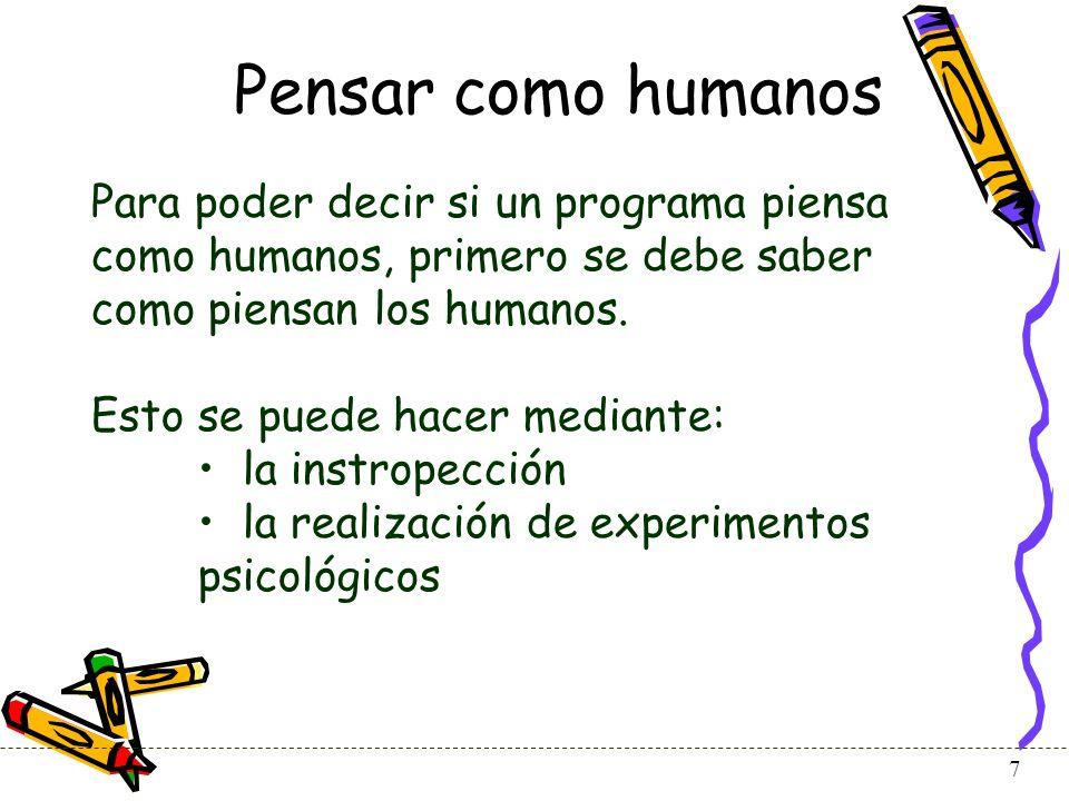 Pensar como humanos Para poder decir si un programa piensa como humanos, primero se debe saber como piensan los humanos.
