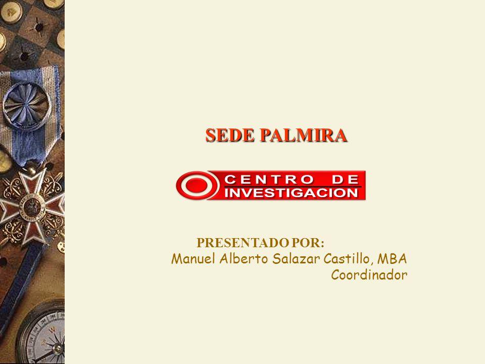 SEDE PALMIRA PRESENTADO POR: Manuel Alberto Salazar Castillo, MBA