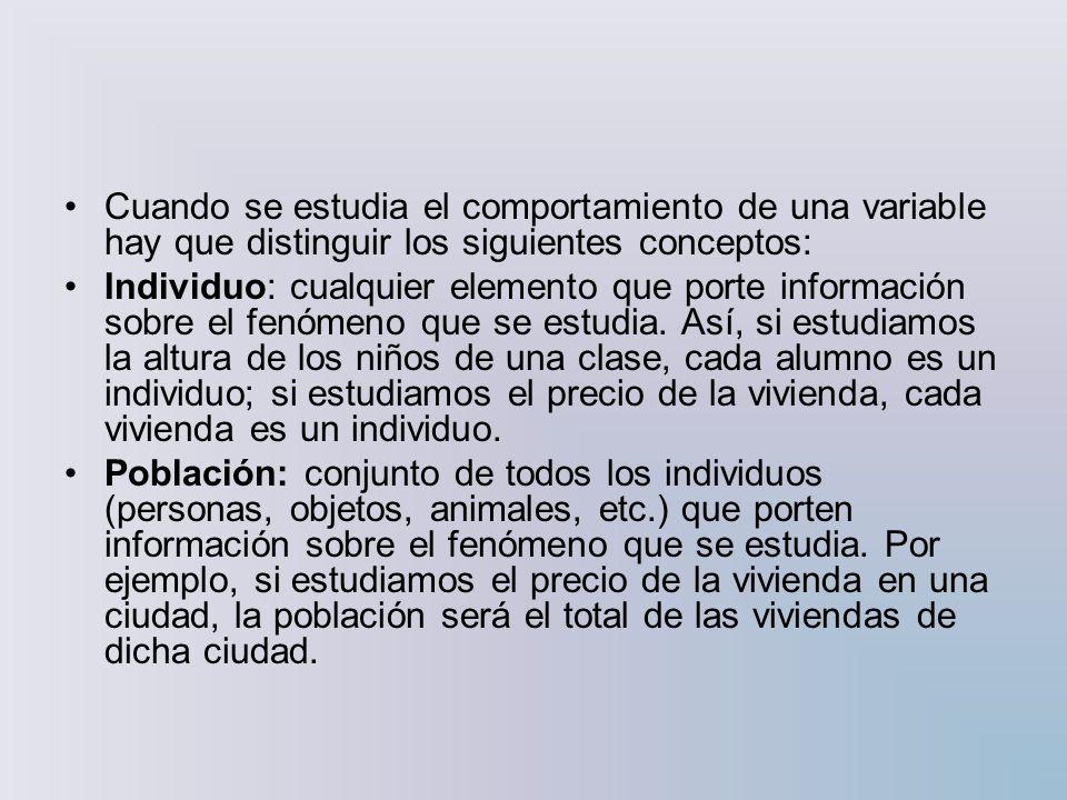 Cuando se estudia el comportamiento de una variable hay que distinguir los siguientes conceptos: