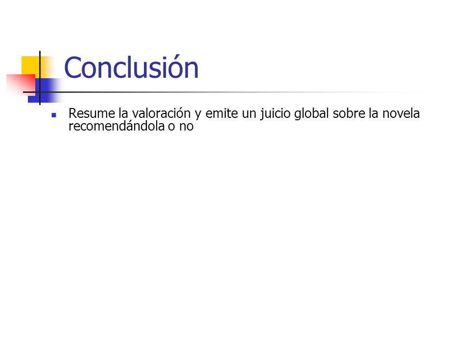 Conclusión Resume la valoración y emite un juicio global sobre la novela recomendándola o no