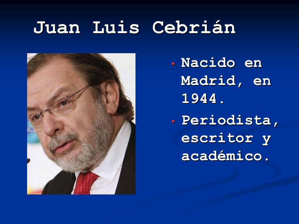 Juan Luis Cebrián Nacido en Madrid, en 1944.