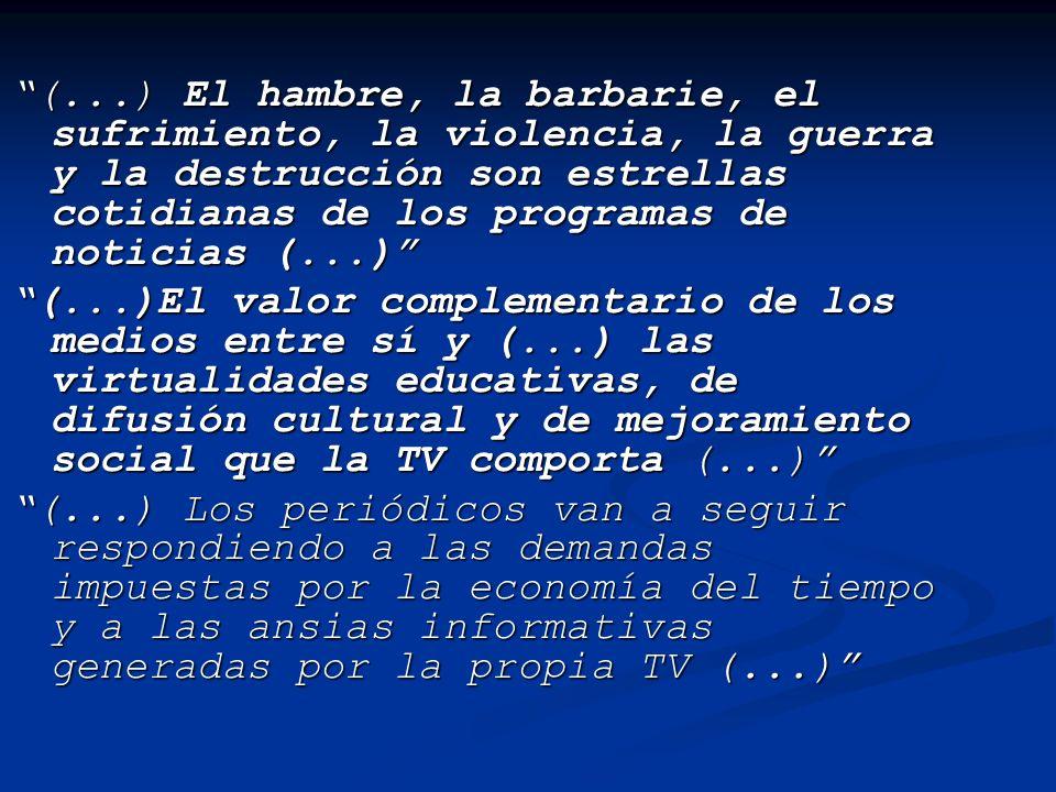 (...) El hambre, la barbarie, el sufrimiento, la violencia, la guerra y la destrucción son estrellas cotidianas de los programas de noticias (...)