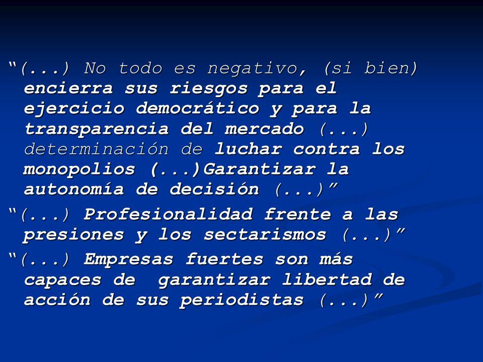 (...) No todo es negativo, (si bien) encierra sus riesgos para el ejercicio democrático y para la transparencia del mercado (...) determinación de luchar contra los monopolios (...)Garantizar la autonomía de decisión (...)