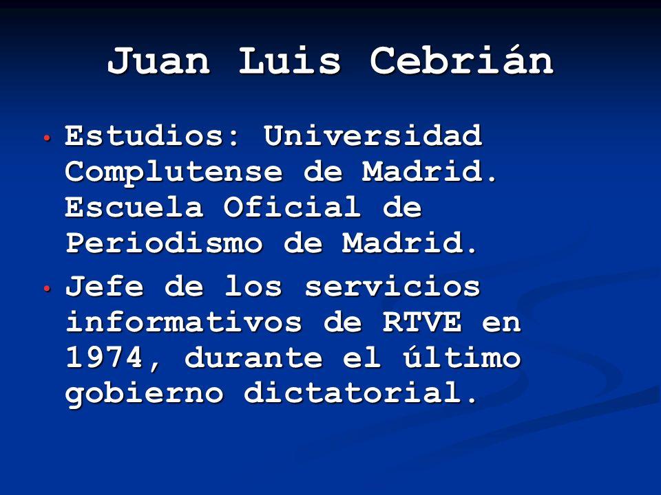 Juan Luis Cebrián Estudios: Universidad Complutense de Madrid. Escuela Oficial de Periodismo de Madrid.