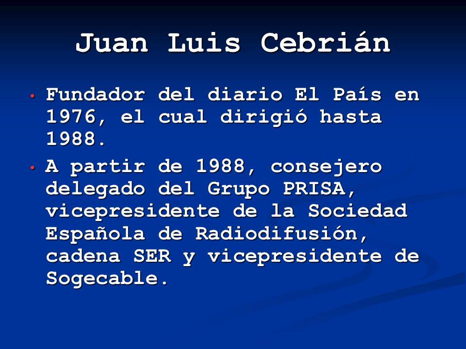 Juan Luis CebriánFundador del diario El País en 1976, el cual dirigió hasta 1988.