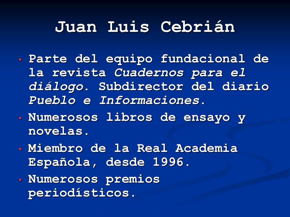 Juan Luis CebriánParte del equipo fundacional de la revista Cuadernos para el diálogo. Subdirector del diario Pueblo e Informaciones.