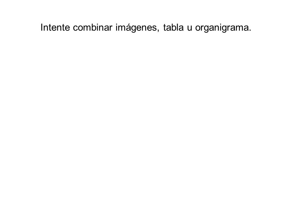 Intente combinar imágenes, tabla u organigrama.