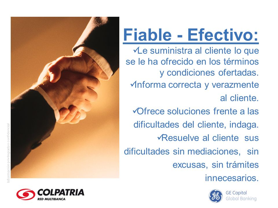 Fiable - Efectivo: Le suministra al cliente lo que se le ha ofrecido en los términos y condiciones ofertadas.